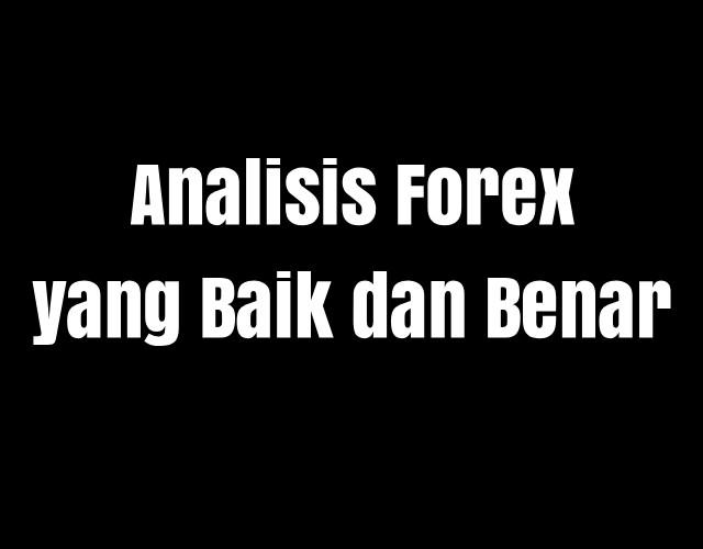 Analisis Forex yang Baik dan Benar