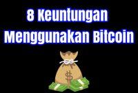 8 Keuntungan Menggunakan Bitcoin